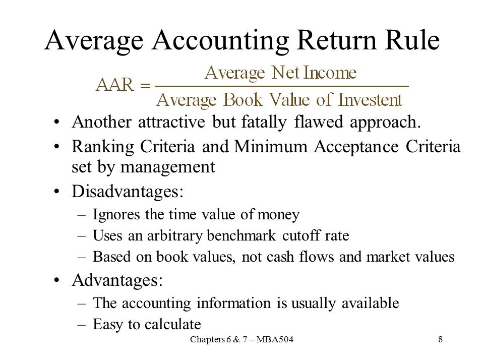 Chapters 6 & 7 – MBA5048 Average Accounting Return Rule Another attractive but fatally flawed approach.