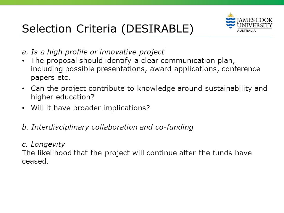 Selection Criteria (DESIRABLE) a. Is a high profile or innovative project The proposal should identify a clear communication plan, including possible
