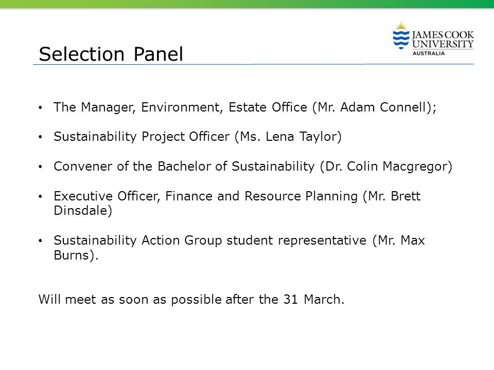 Selection Panel The Manager, Environment, Estate Office (Mr. Adam Connell); Sustainability Project Officer (Ms. Lena Taylor) Convener of the Bachelor