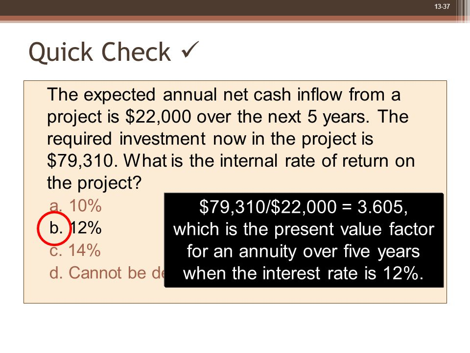 13-37 Quick Check The expected annual net cash inflow from a project is $22,000 over the next 5 years.