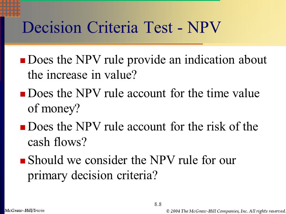 McGraw-Hill © 2004 The McGraw-Hill Companies, Inc. All rights reserved. McGraw-Hill/Irwin 8.8 Decision Criteria Test - NPV Does the NPV rule provide a