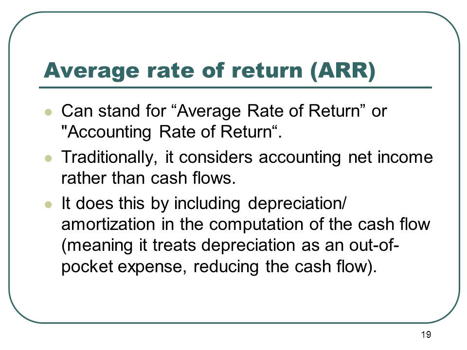 19 Average rate of return (ARR) Can stand for Average Rate of Return or Accounting Rate of Return .