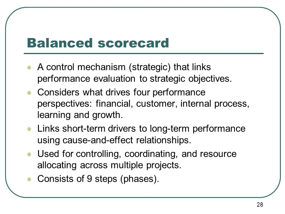 Balanced scorecard A control mechanism (strategic) that links performance evaluation to strategic objectives.