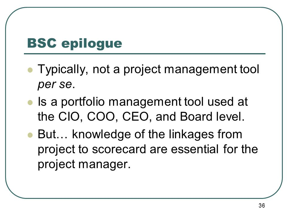 BSC epilogue Typically, not a project management tool per se.