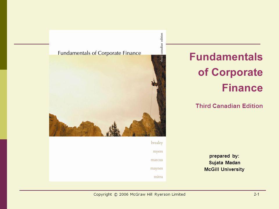 2-1 Copyright © 2006 McGraw Hill Ryerson Limited prepared by: Sujata Madan McGill University Fundamentals of Corporate Finance Third Canadian Edition