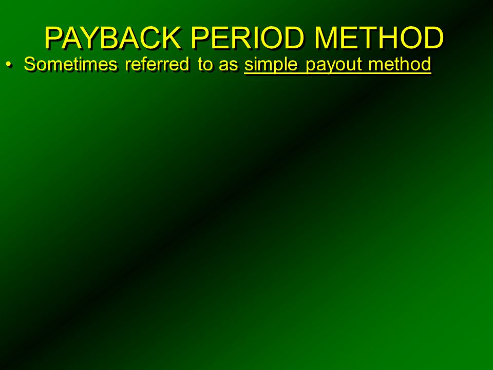 PAYBACK PERIOD METHOD Sometimes referred to as simple payout method