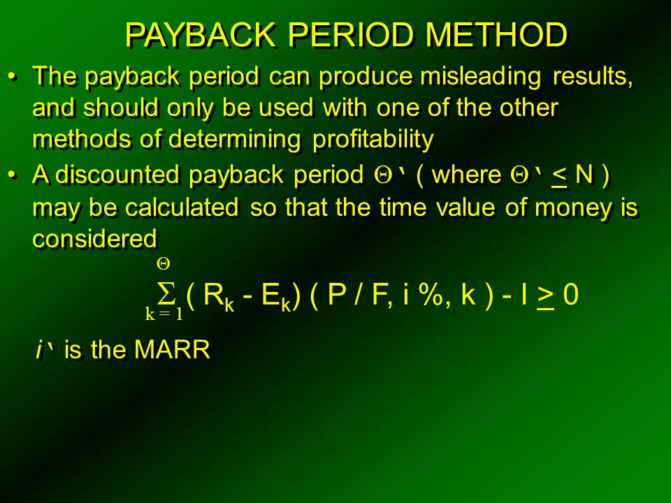 PAYBACK PERIOD METHOD The payback period can produce misleading results, and should only be used with one of the other methods of determining profitab