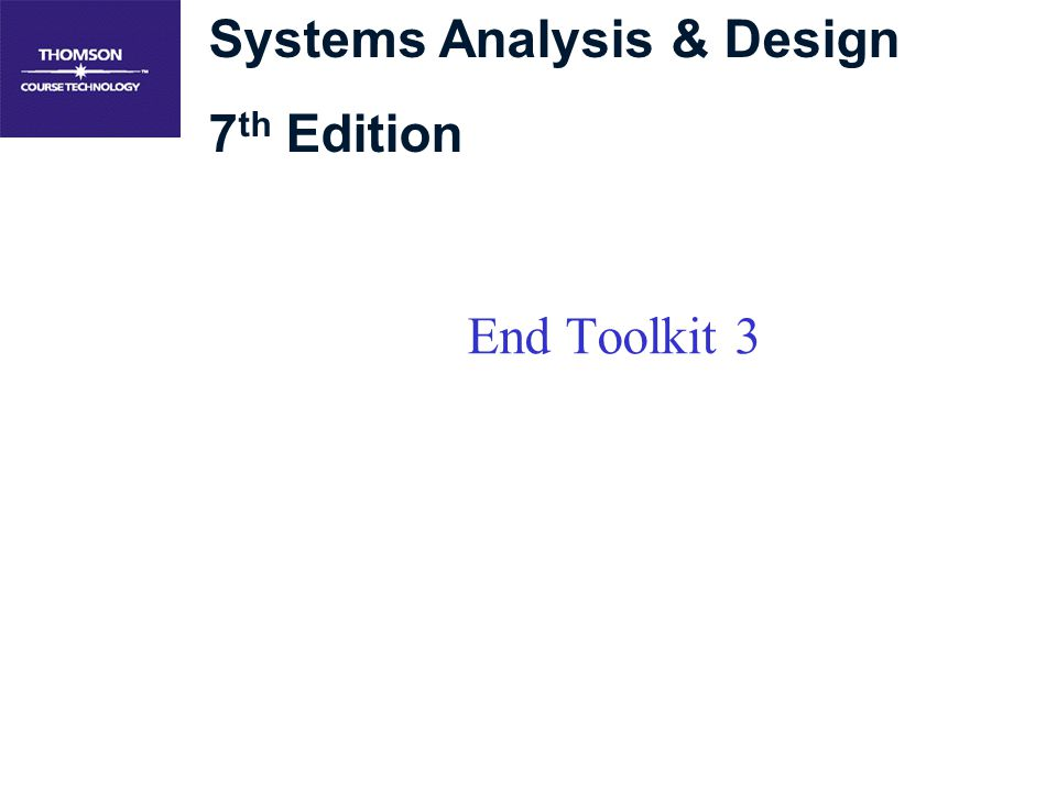 Systems Analysis & Design 7 th Edition End Toolkit 3