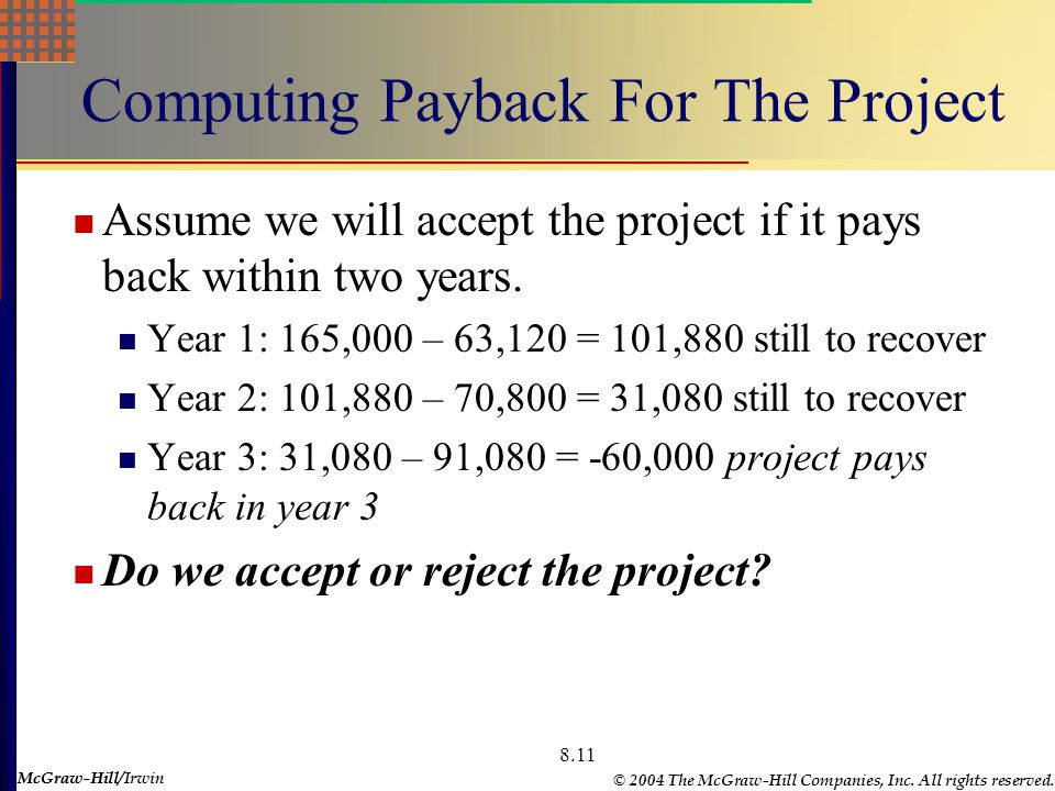 McGraw-Hill © 2004 The McGraw-Hill Companies, Inc. All rights reserved. McGraw-Hill/Irwin 8.11 Computing Payback For The Project Assume we will accept