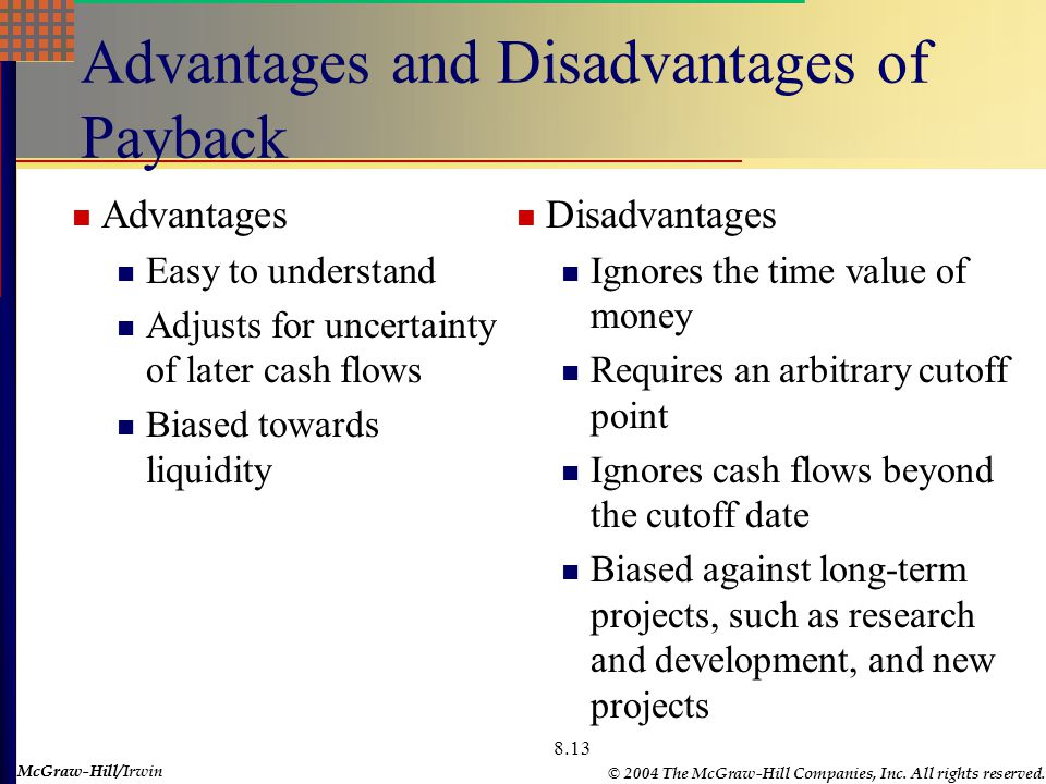 McGraw-Hill © 2004 The McGraw-Hill Companies, Inc. All rights reserved. McGraw-Hill/Irwin 8.13 Advantages and Disadvantages of Payback Advantages Easy