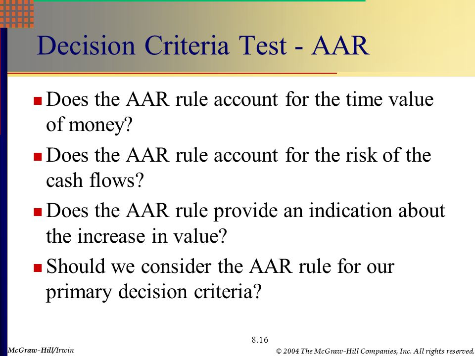 McGraw-Hill © 2004 The McGraw-Hill Companies, Inc. All rights reserved. McGraw-Hill/Irwin 8.16 Decision Criteria Test - AAR Does the AAR rule account