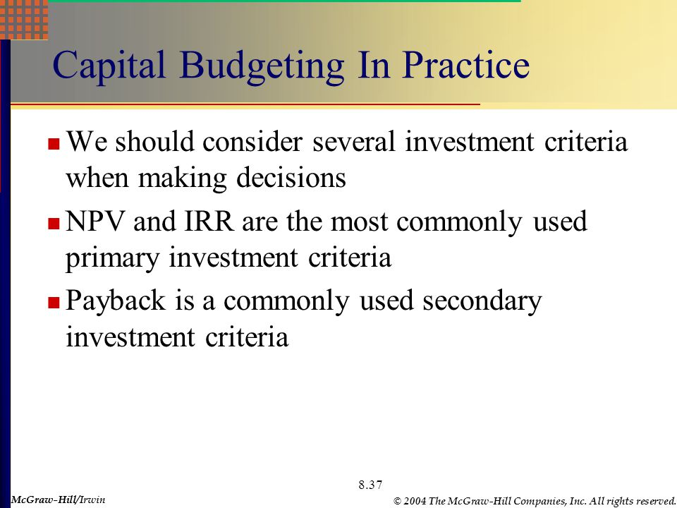 McGraw-Hill © 2004 The McGraw-Hill Companies, Inc. All rights reserved. McGraw-Hill/Irwin 8.37 Capital Budgeting In Practice We should consider severa