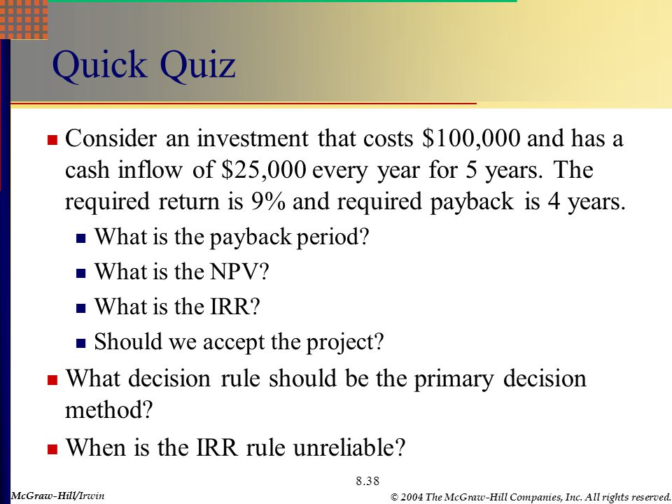 McGraw-Hill © 2004 The McGraw-Hill Companies, Inc. All rights reserved. McGraw-Hill/Irwin 8.38 Quick Quiz Consider an investment that costs $100,000 a