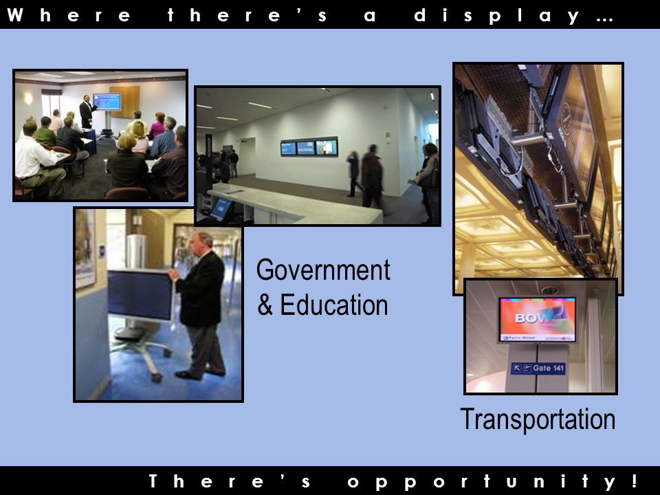 Where there's a display… There's opportunity! Government & Education Transportation