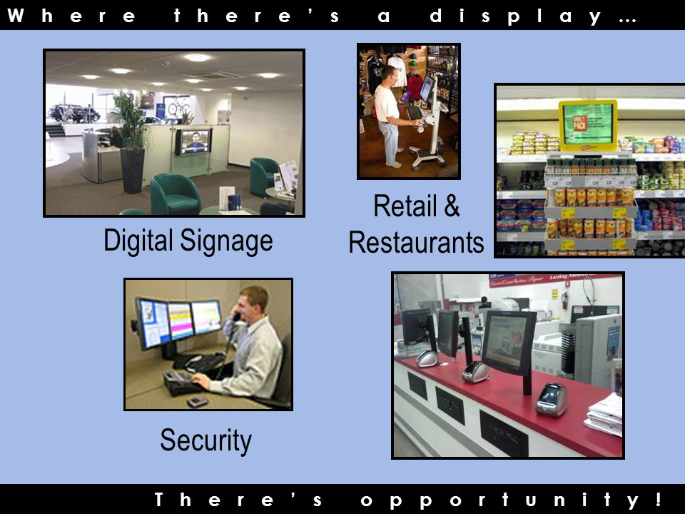 Where there's a display… There's opportunity! Retail & Restaurants Digital Signage Security