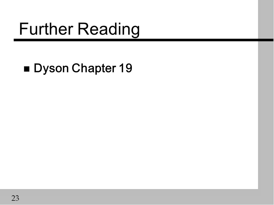 23 Further Reading n Dyson Chapter 19