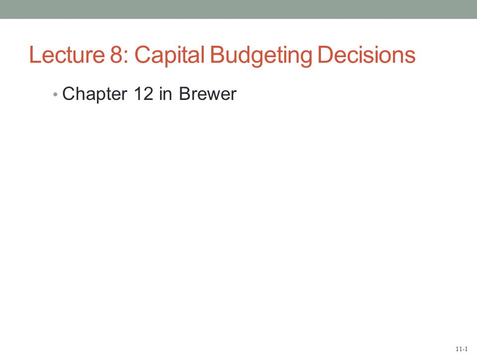 11-2 Typical Capital Budgeting Decisions Plant expansion Equipment selection Equipment replacement Lease or buy Cost reduction