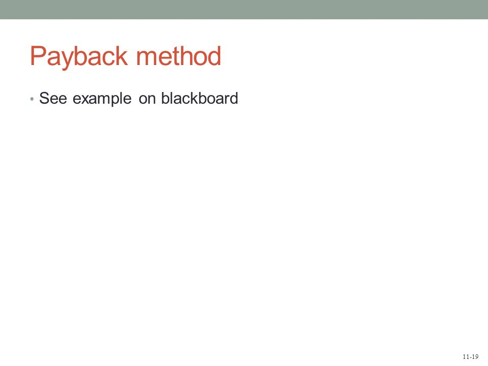 11-19 Payback method See example on blackboard