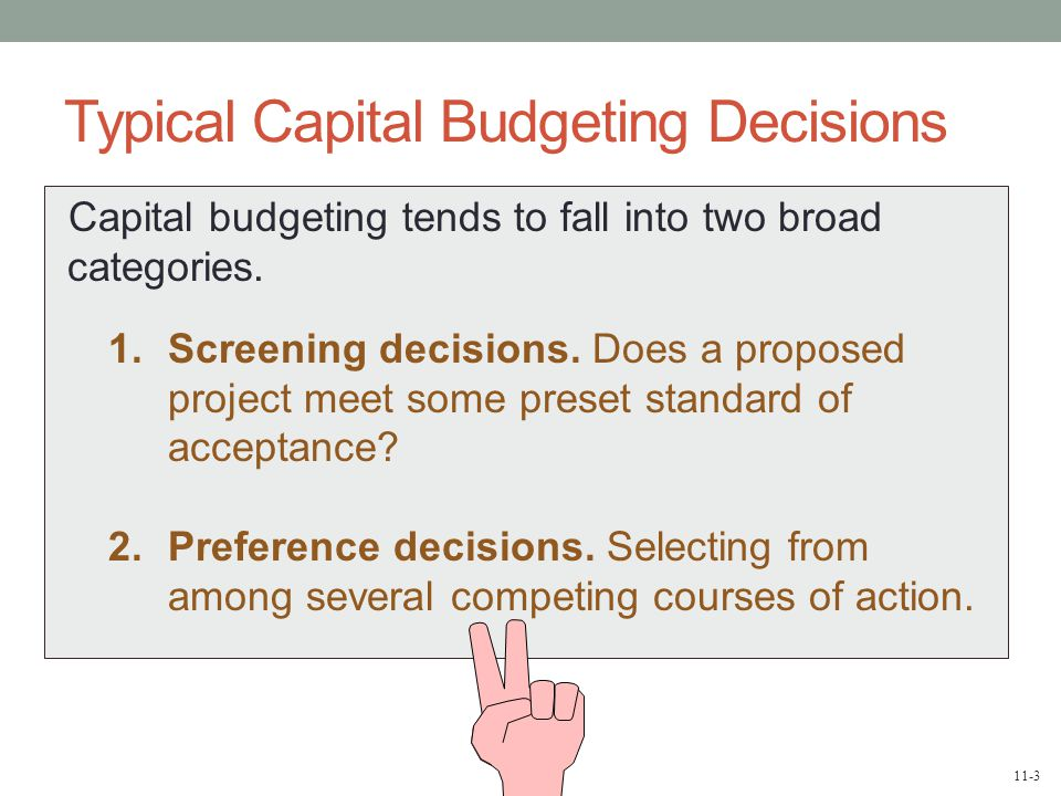 11-3 Typical Capital Budgeting Decisions Capital budgeting tends to fall into two broad categories.