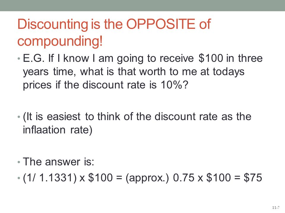 11-7 Discounting is the OPPOSITE of compounding. E.G.