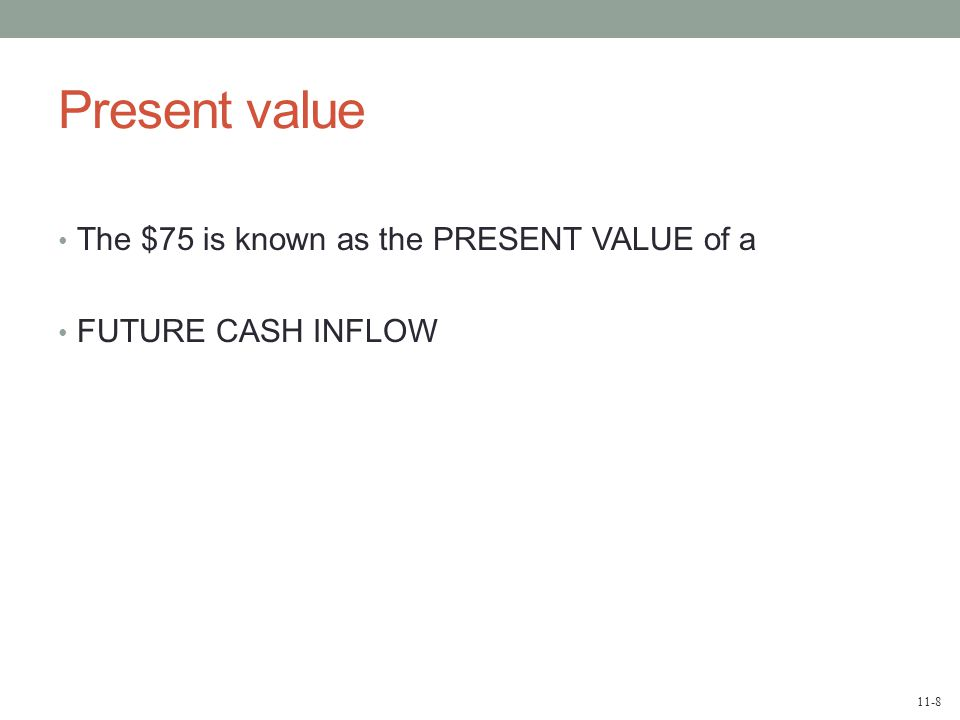 11-9 The Net Present Value Method To determine net present value (of a proposed project), we...