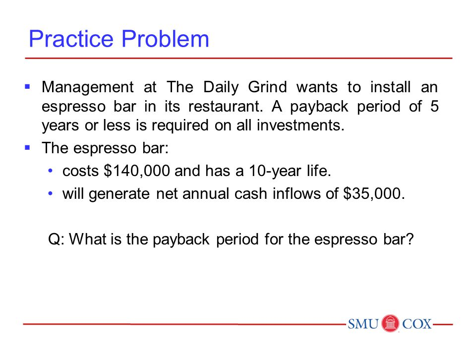 Practice Problem  Management at The Daily Grind wants to install an espresso bar in its restaurant.