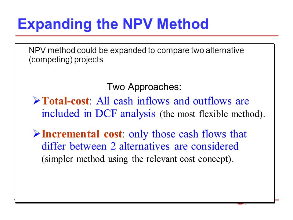 Expanding the NPV Method NPV method could be expanded to compare two alternative (competing) projects.
