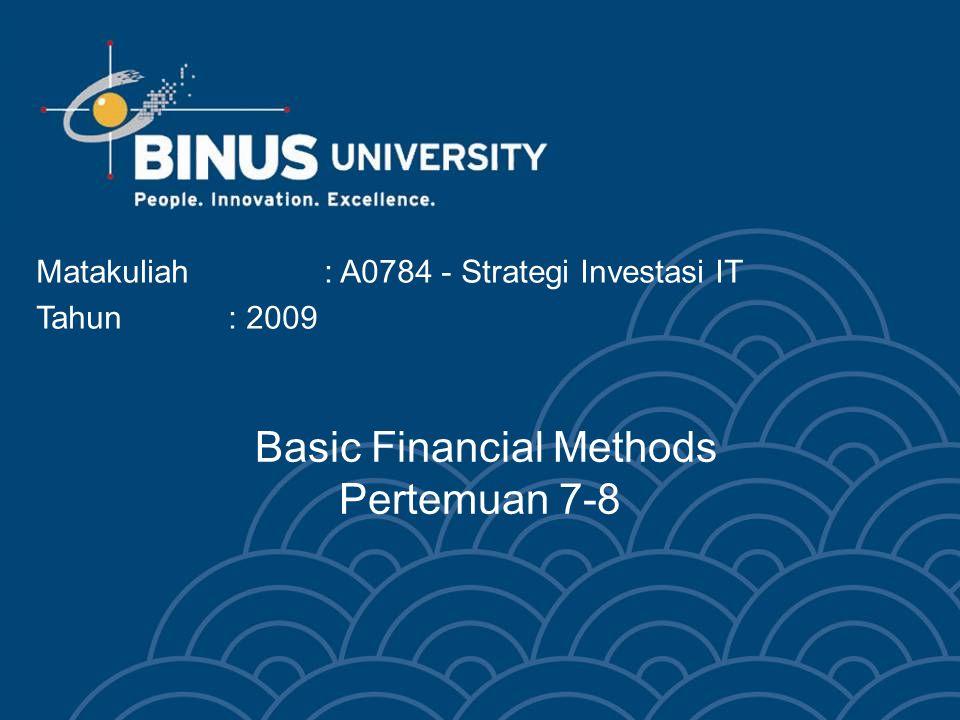 Basic Financial Methods Pertemuan 7-8 Matakuliah: A0784 - Strategi Investasi IT Tahun: 2009