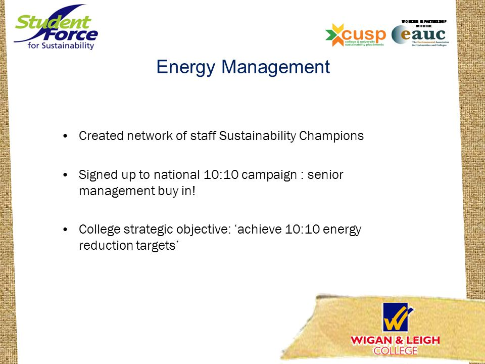 Energy Management Created network of staff Sustainability Champions Signed up to national 10:10 campaign : senior management buy in.