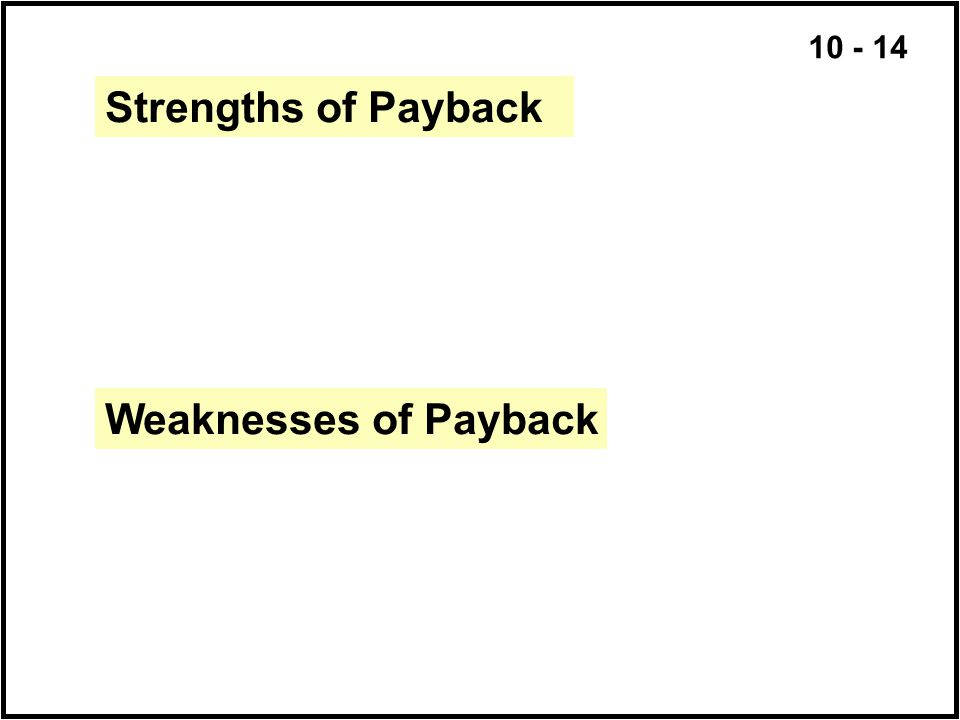 10 - 14 Weaknesses of Payback Strengths of Payback