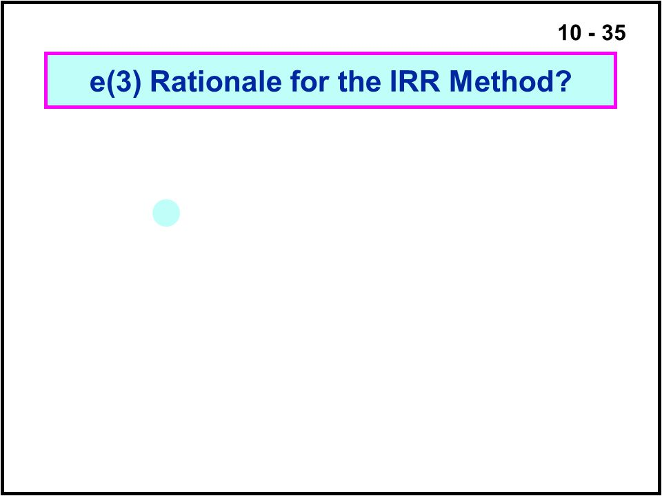 10 - 35 e(3) Rationale for the IRR Method?