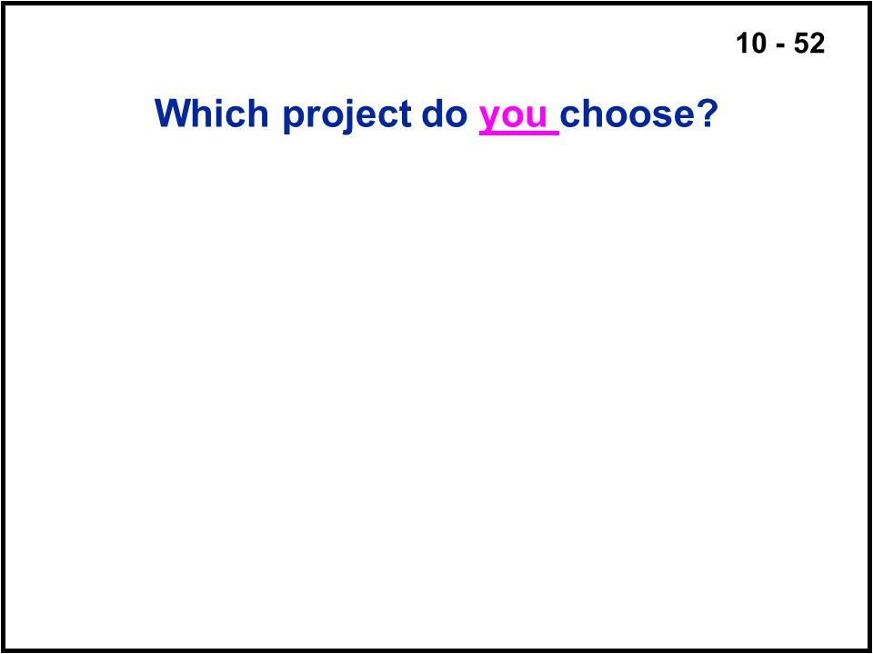10 - 52 Which project do you choose?
