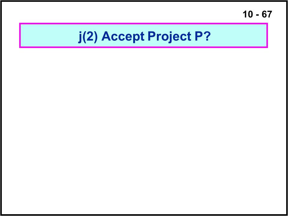 10 - 67 j(2) Accept Project P?