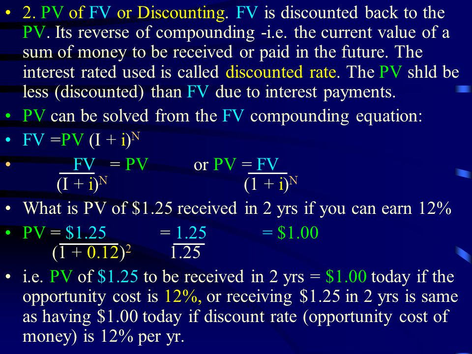 2.PV of FV or Discounting. FV is discounted back to the PV.