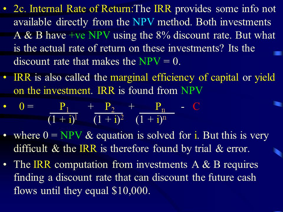 2c. Internal Rate of Return:The IRR provides some info not available directly from the NPV method.