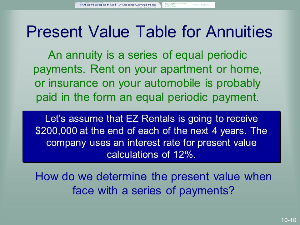 10-10 Present Value Table for Annuities Let's assume that EZ Rentals is going to receive $200,000 at the end of each of the next 4 years.