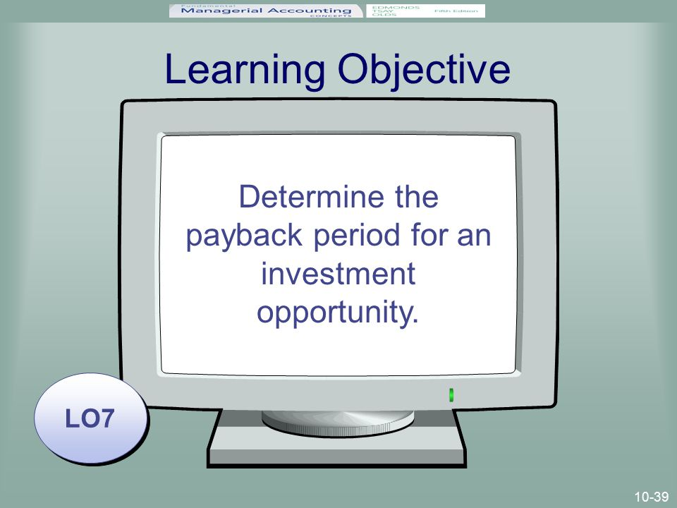 10-39 Learning Objective LO7 Determine the payback period for an investment opportunity.