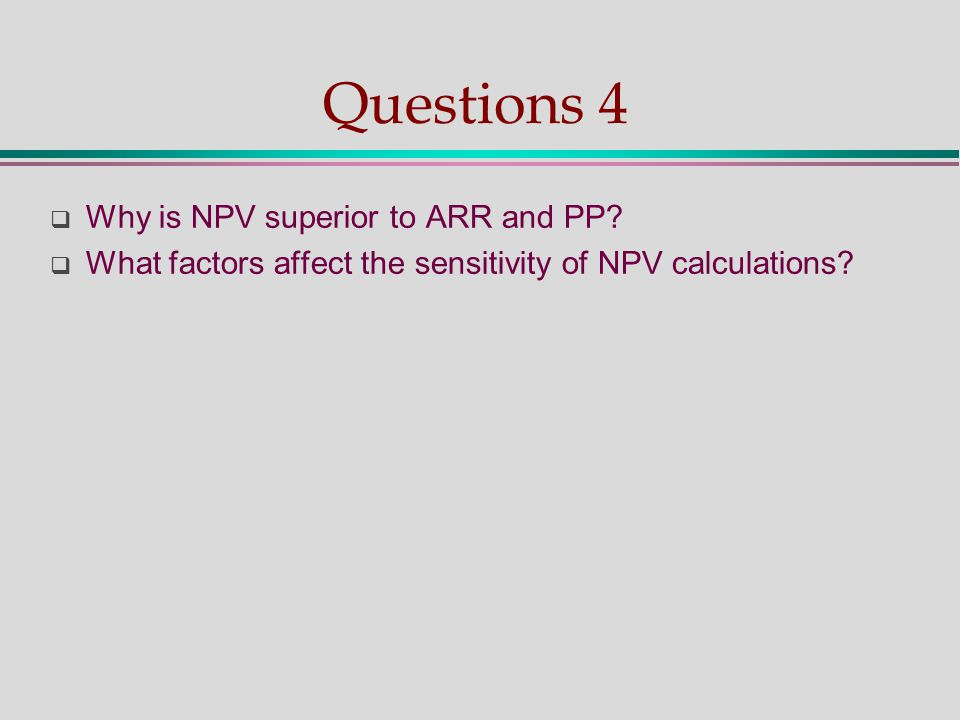 Questions 4  Why is NPV superior to ARR and PP.