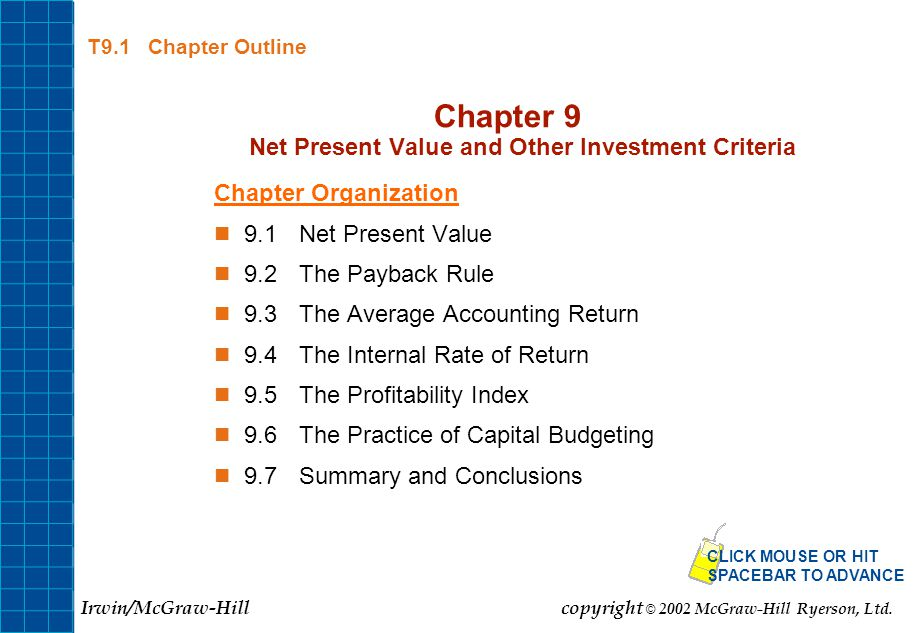 T9.1 Chapter Outline Chapter 9 Net Present Value and Other Investment Criteria Chapter Organization 9.1Net Present Value 9.2The Payback Rule 9.3The Av
