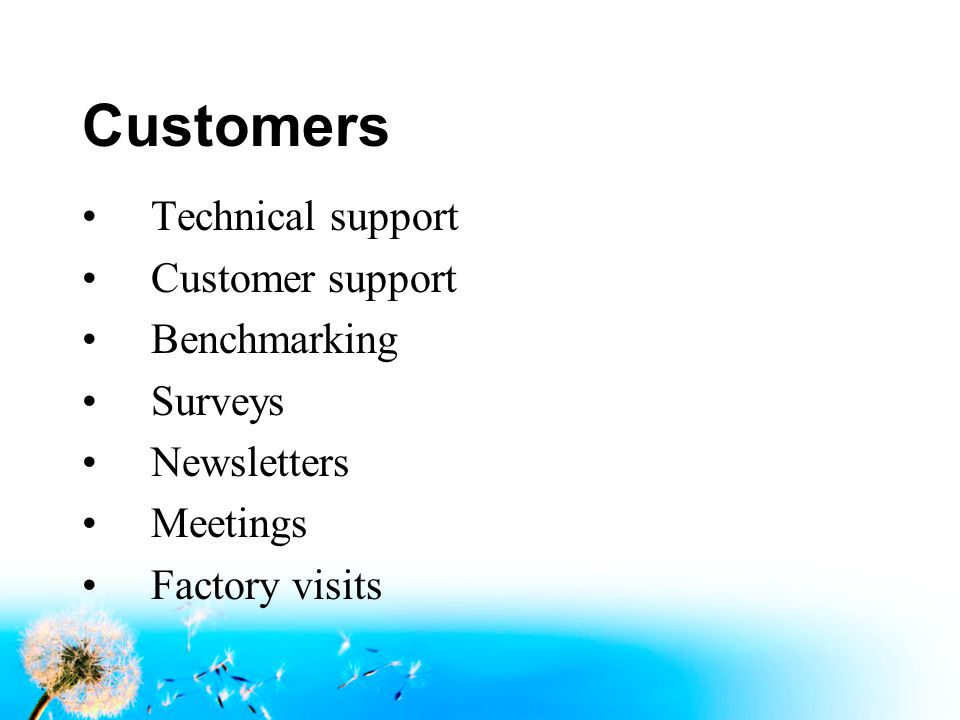 Customers Technical support Customer support Benchmarking Surveys Newsletters Meetings Factory visits