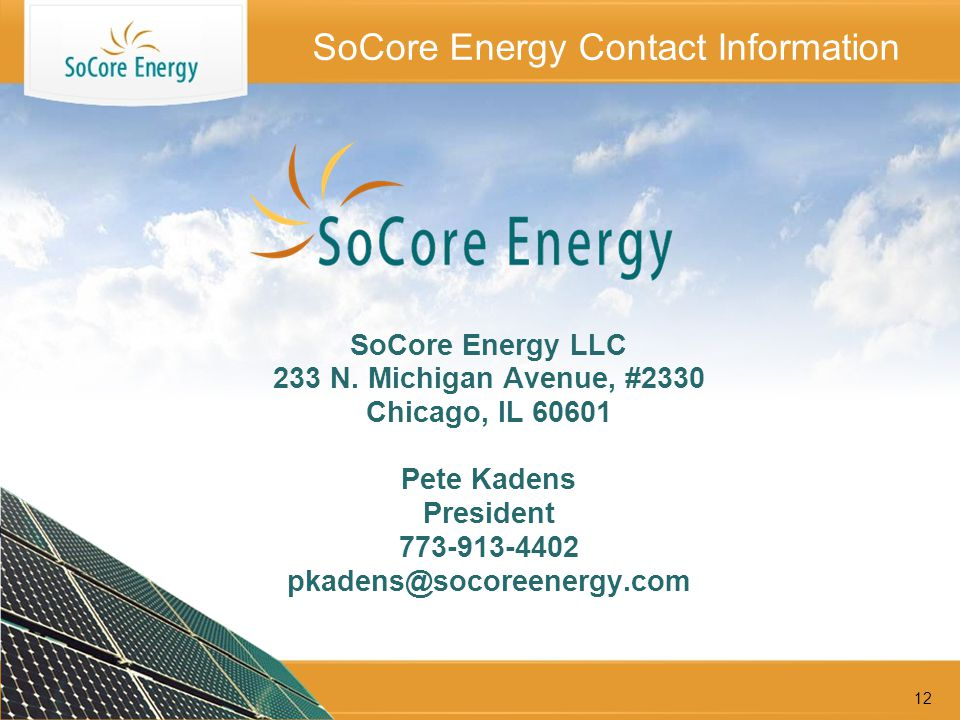12 SoCore Energy Contact Information SoCore Energy LLC 233 N.