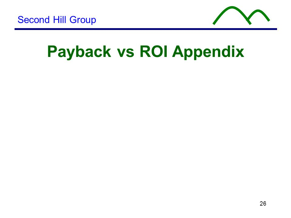 26 Second Hill Group Payback vs ROI Appendix