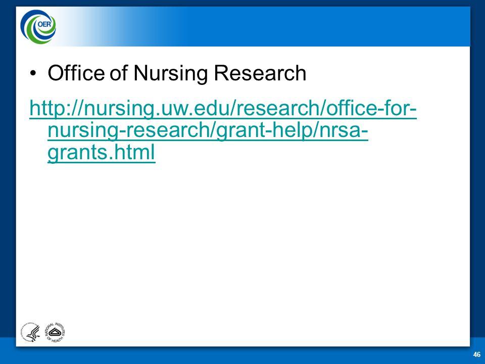 Office of Nursing Research http://nursing.uw.edu/research/office-for- nursing-research/grant-help/nrsa- grants.html 46
