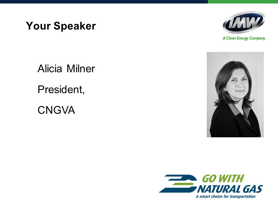 Your Speaker Alicia Milner President, CNGVA