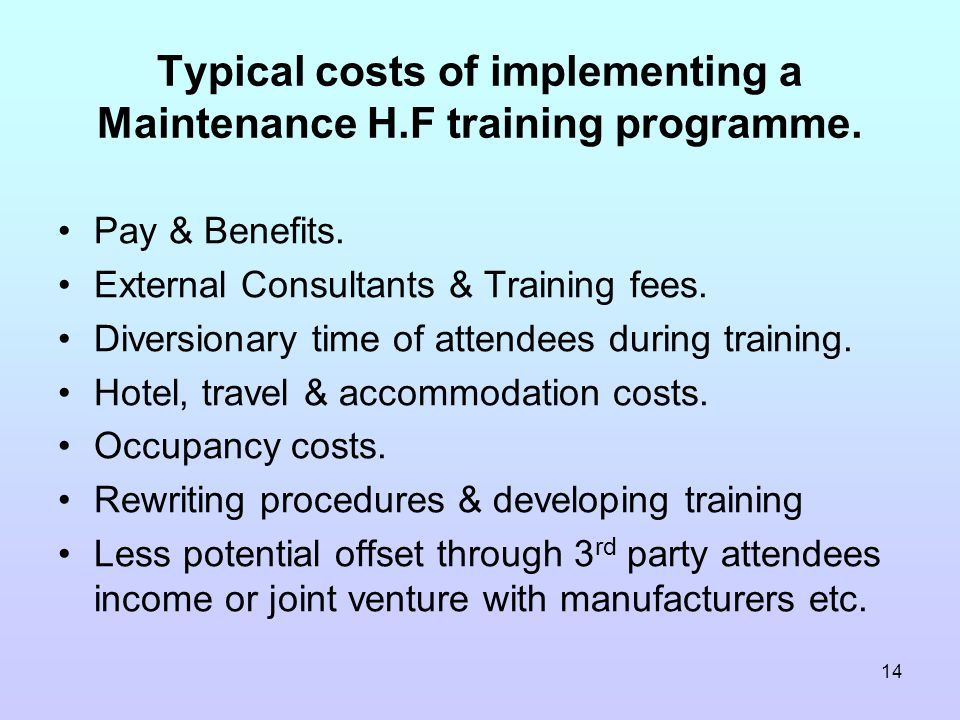 14 Typical costs of implementing a Maintenance H.F training programme.