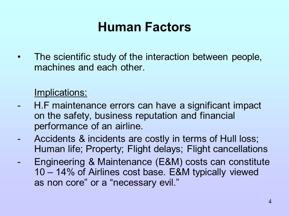 4 Human Factors The scientific study of the interaction between people, machines and each other.