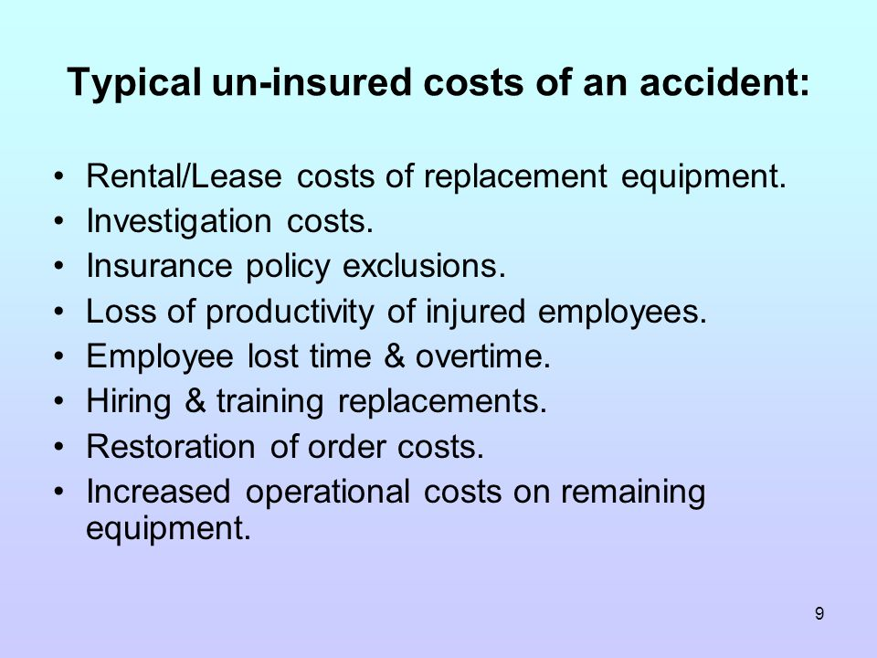 9 Typical un-insured costs of an accident: Rental/Lease costs of replacement equipment.