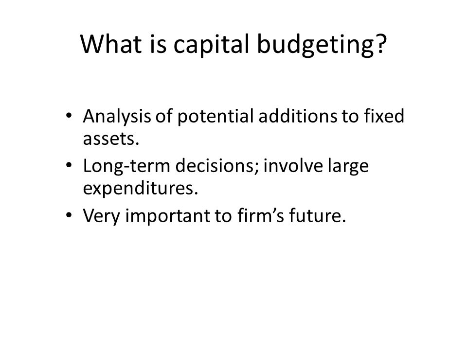 What is capital budgeting.Analysis of potential additions to fixed assets.