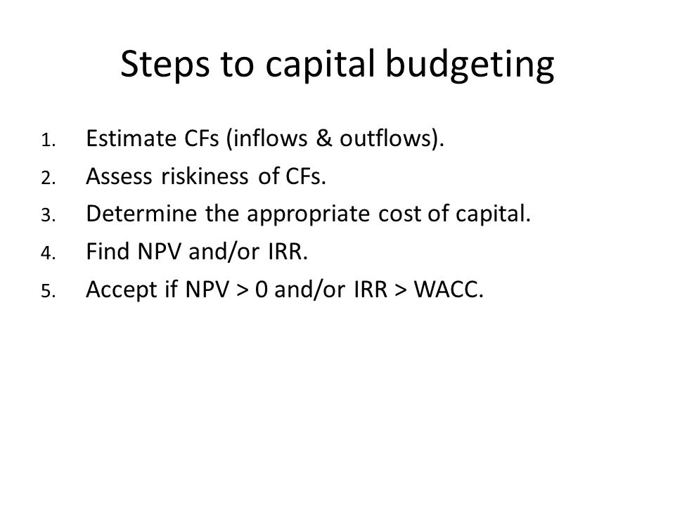 Steps to capital budgeting 1.Estimate CFs (inflows & outflows).