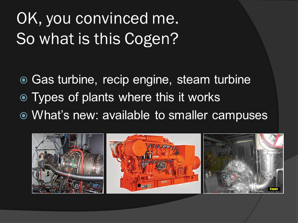 OK, you convinced me. So what is this Cogen.